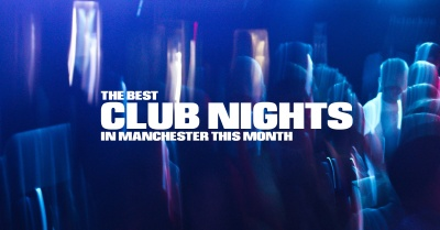 The Best Club Nights in Manchester: November 2019